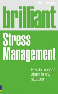 Brilliant Stress Management: How to Manage Stress in Any Situation
