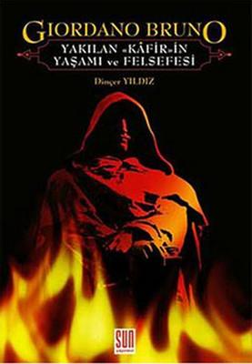Giordano Bruno - Yakılan Kafirin Yaşamı ve Felsefesi