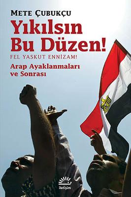 Yıkılsın Bu Düzen / Fel Yaskut Ennizam! - Arap Ayaklanmaları Ve Sonrası