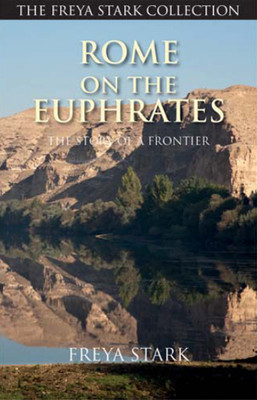 Rome on the Euphrates: The Story of a Frontier (Freya Stark Collection)