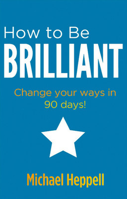 How to be Brilliant: Change Your Ways in 90 Days