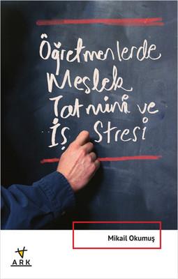 Öğretmenlerde Meslek Tatmini ve İş Stresi