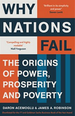 Why Nations Fail: The Origins of Power Prosperity and Poverty