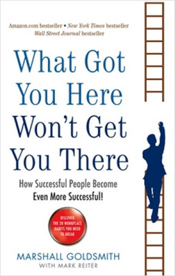 What Got You Here Won't Even Get You There: How Successful People Become Even More Successful