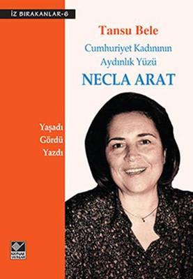 Necla Arat Cumhuriyet Kadınının Aydınlık Yüzü