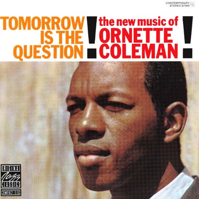 Tomorrow Is The Question The New Music Of Ornette Coleman