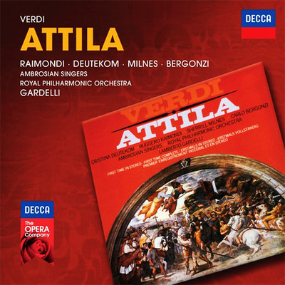 Verdi: Attila [Ruggero Raimondi · Cristina Deutekom Ambrosian Singers -Royal Philharmonic Orchestra]