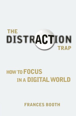The Distraction Trap: How to Focus