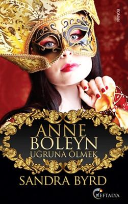 Anne Boleyn Uğruna Ölmek