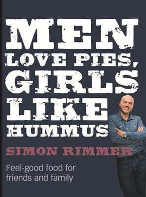 Men Love Pies, Girls Like Hummus: Tasty Recipes for Feel-Good, Hearty Food from the Sunday Brunch Ch