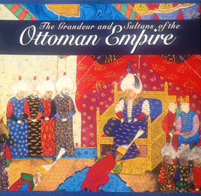The Grandeur and Sultans of the OTTOMAN EMPİRE