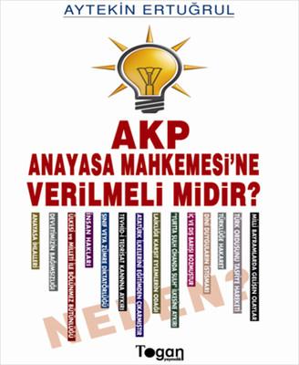 AKP Anayasa Mahkemesine Verilmeli midir? Neden?