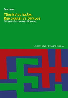 Türkiye'de İslam Demokrasi ve Diyalog Bölünmüş Toplumlarda Müzakere