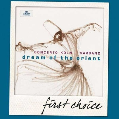 Dream Of The Orient [Werner Ehrhardt, Concerto Köln, Vladimir Ivanoff] [First Choice]