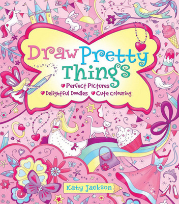 Draw Pretty Things: Perfect Pictures, Cute Colouring, Delightful Doodles, Charming Characters