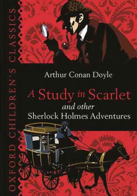 A Study in Scarlet & Other Sherlock Holmes Adventures (Oxford Children's Classics)