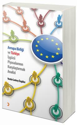 Avrupa Birliği ve Türkiye İşgücü Piyasalarının Karşılaştırmalı Analiz