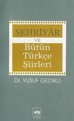 Şehriyar ve Bütün Türkçe Şiirleri İnceleme-Şiir Metinleri-Sözlük