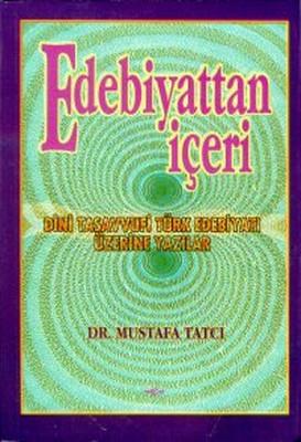Edebiyattan İçeri Dini Tasavvufi Türk Edebiyatı Üzerine Yazılar