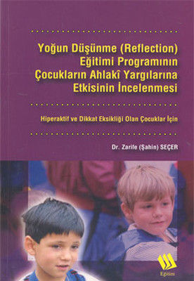 Yoğun Düşünme (Reflection) Eğitimi Programının Çocukların Ahlaki Yargılarına Etkisinin İncelenmesi:
