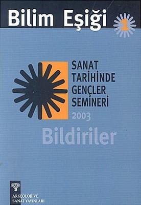 Bilim Eşiği 1Sanat Tarihinde Gençler Semineri 2003 Bildiriler