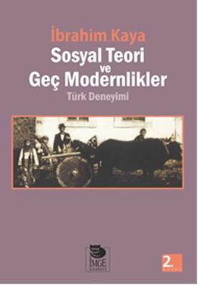 Sosyal Teori ve Geç Modernlikler Türk Deneyimi