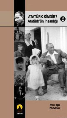 Atatürk Kimdir?Atatürk'ün İnsanlığı 2