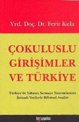 Çokuluslu Girişimler ve TürkiyeTürkiye'de Yabancı Sermaye Yatırımlarının İktisadi Verilerle Bilims
