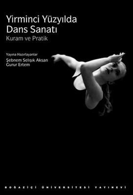 Yirminci Yüzyılda Dans Sanatı: Kuram ve Pratik