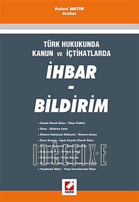Türk Hukukunda Kanun ve İçtihatlarlaİhbar - Bildirim
