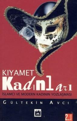 Kıyamet Kadınları İslamcı ve Modern Kadının Yozlaşması