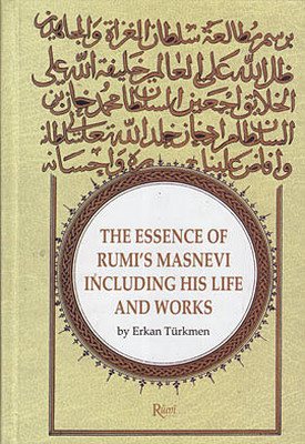 The Essence Of Rumi's Masnevi Including His Life And Works