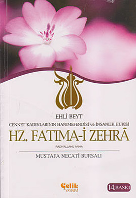 Ehli Beyt Cennet Kadınlarının Hanımefendisi ve İnsanlık Hurisi Hz. Fatıma-i Zehra