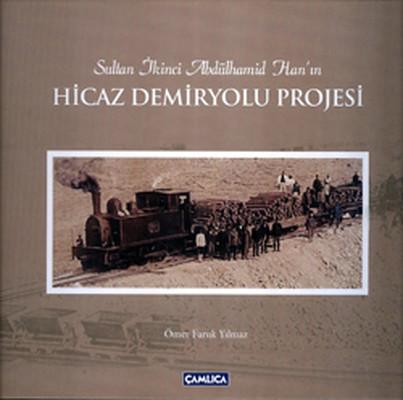 Sultan İkinci Abdülhamid Han'ın Hicaz Demiryolu Projesi