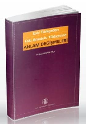 Eski Türkçeden Eski Anadolu Türkçesine Anlam Değişmeleri