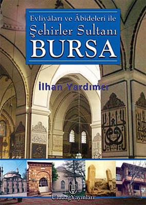 Evliyaları ve Abideleri ile Şehirler Sultanı Bursa