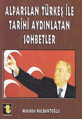 Alparslan Türkeş ile Tarihi Aydınlatan Sohbetler