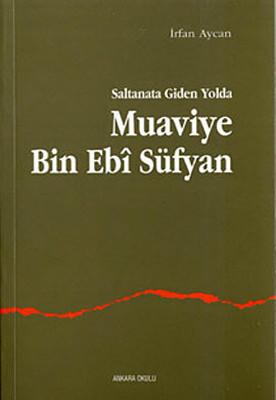Saltanata Giden Yolda Muaviye Bin Ebi Süfyan