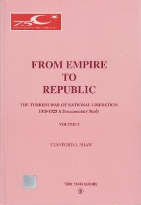From Empire to Republic Volume 1 / The Turkish War of National Liberation 1918-1923 A Documentary St
