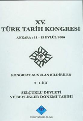 15. Türk Tarih Kongresi 3. Cilt Selçuklu Devleti ve Beylikler Dönemi Tarihi