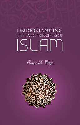 Understanding The Basic Principles of Islam