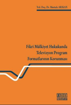 Fikri Mülkiyet Hukukunda Televizyon Program Formatlarının Korunması