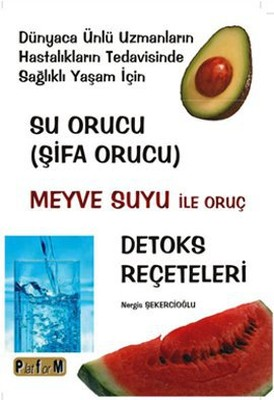 Su Orucu (Şifa Orucu) Meyve Suyu ile Oruç Detoks Reçeteleri