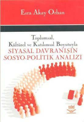 Toplumsal, Kültürel ve Katılımsal Boyutuyla Siyasal Davranışın Sosyo-Politik Analizi