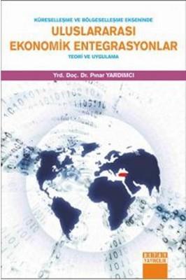 Küreselleşme ve Bölgeselleşme Ekseninde Uluslararası Ekonomik Entegrasyonlar