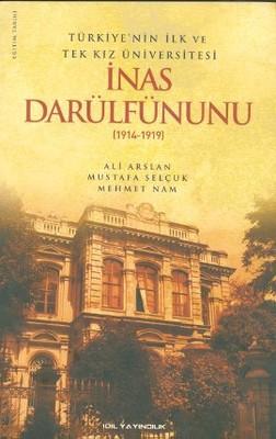 Türkiye'nin İlk ve Tek Kız Üniversitesi İnas Darülfünunu (1914- 1919)