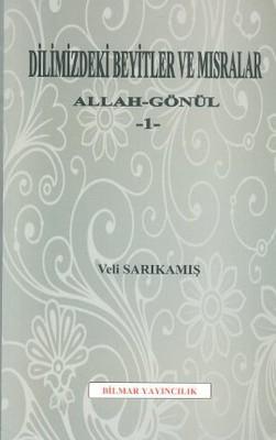 Dilimizdeki Beyitler ve Mısralar - Allah - Gönül 1