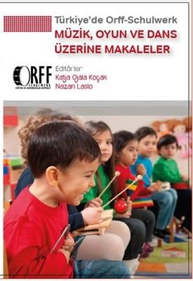 Türkiye'de Orff - Schulwerk - Müzik, Oyun ve Dans Üzerine Makaleler