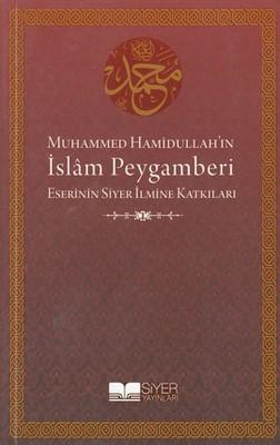 Muhammed Hamidullah'ın İslam Peygamberi Eserinin Siyer İlmine Katkıları