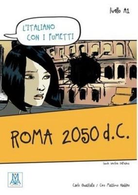 Roma 2050 d.C. (L'italiano Con i fumetti- Livello: A1) İtalyanca Okuma Kitabı